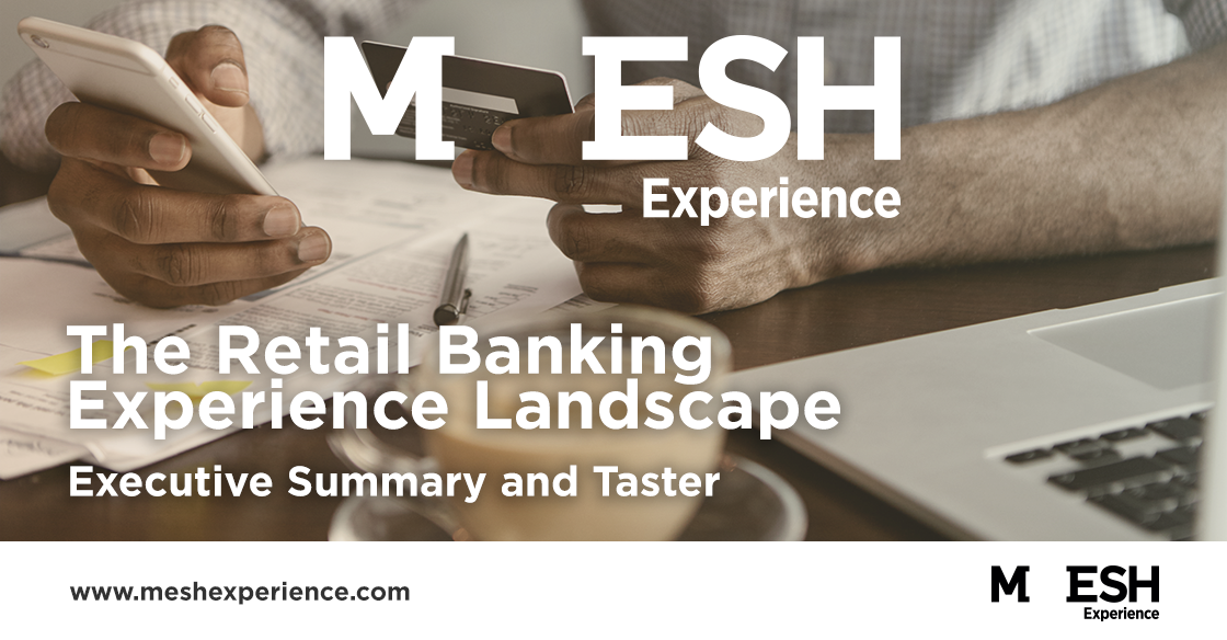 Click here to download MESH Experience's Retail Banking Experience Landscape report.
