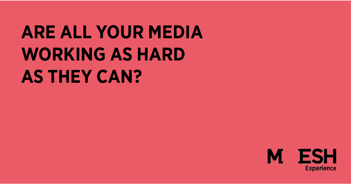 are-all-your-media-working-as-hard-as-they-can